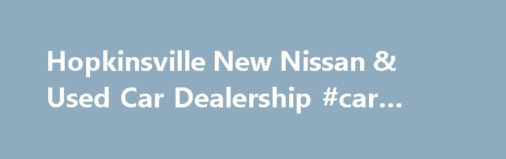 Hopkinsville New Nissan & Used Car Dealership #car #sellers http://car.nef2.com/hopkinsville-new-nissan-used-car-dealership-car-sellers/  #cars dealers # Garland Nissan – New 2015 Nissan & Used Car Dealer – Car[...]
