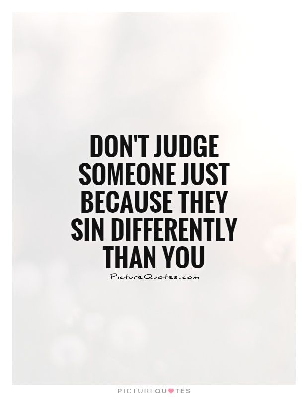 Don T Judge Someone Just Because They Sin Differently Than You Picture Quote 1 Hypocrite Quotes Insightful Quotes True Quotes