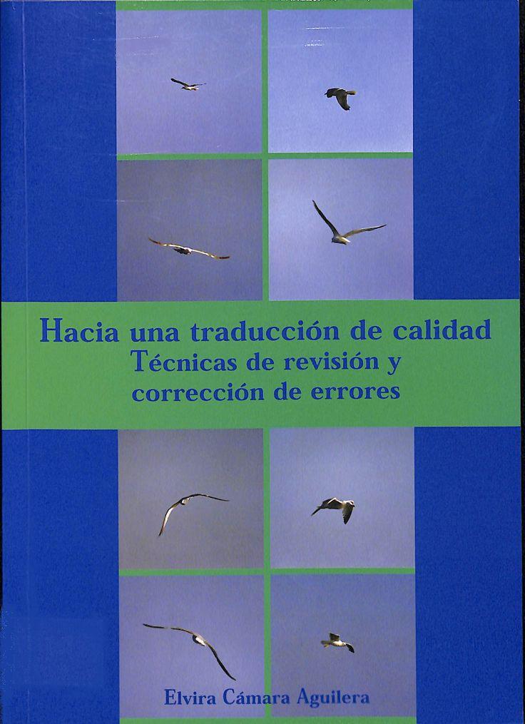 Hacia una traducción de calidad : técnicas de revisión y corrección de errores / Elvira Cámara Aguilera