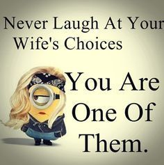 Never Laugh At Your Wife's Choices Cuz U Are One Of Them! Lol! - Funny Minion Meme, funny minion memes, funny minion quotes, Minion Quote Of The Day, Quotes - Minion-Quotes.com