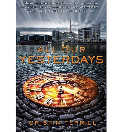 All Our Yesterdays (All Our Yesterdays) : Hardback : Cristin Terrill : 9781423176374