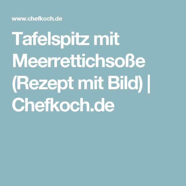 Tafelspitz mit Meerrettichsoße (Rezept mit Bild) | Chefkoch.de