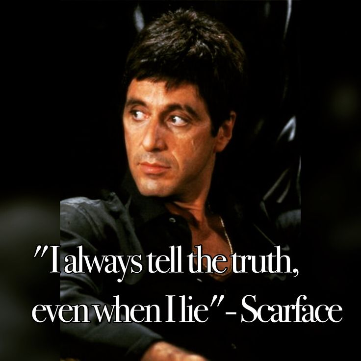 """I always tell the truth, even when I lie."" - Scarface  #scarface #quotes #TonyMontana #truth #TheWorldIsYours"