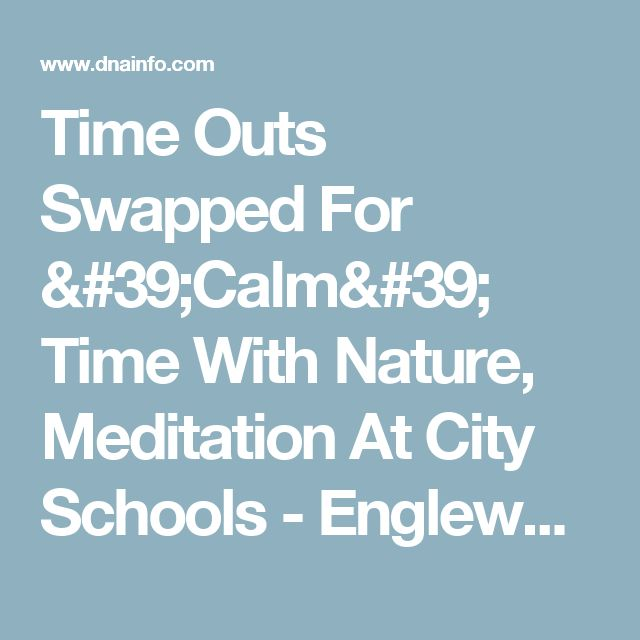 Time Outs Swapped For 'Calm' Time With Nature, Meditation At City Schools   - Englewood - DNAinfo Chicago