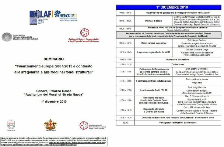 Genova, 01/12/2010 - Convegno Fondi strutturali 20072013  Nuova sessione del ciclo di seminari organizzati dalla Presidenza del Consiglio dei Ministri - Dipartimento Politiche comunitarie, con lo scopo di sottolineare l'impegno italiano nella corretta gestione dei finanziamenti comunitari.