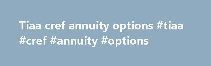 Tiaa cref annuity options #tiaa #cref #annuity #options http://australia.remmont.com/tiaa-cref-annuity-options-tiaa-cref-annuity-options/  # Retirement UCF Mandatory Retirement Plans UCF Voluntary Retirement Plans ORP (Optional Retirement Program) The SUSORP is a 403(b), Internal Revenue Code, qualified defined contribution plan that provides full and immediate vesting of all contributions submitted to the participating companies on behalf of the participant. Employees in eligible positions…
