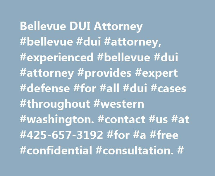 Bellevue DUI Attorney #bellevue #dui #attorney, #experienced #bellevue #dui #attorney #provides #expert #defense #for #all #dui #cases #throughout #western #washington. #contact #us #at #425-657-3192 #for #a #free #confidential #consultation. # http://kitchens.nef2.com/bellevue-dui-attorney-bellevue-dui-attorney-experienced-bellevue-dui-attorney-provides-expert-defense-for-all-dui-cases-throughout-western-washington-contact-us-at-425-657-3192/  # DUI The criminal justice systems in…