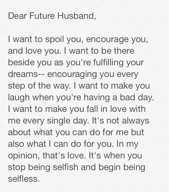To my current husband....  I want to always make him happy, be his strength and encouragement.