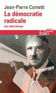 Jean-Pierre Cometti - La démocratie radicale - Lire John Dewey. https://hip.univ-orleans.fr/ipac20/ipac.jsp?session=C47M76320949S.1799&menu=search&aspect=subtab48&npp=10&ipp=25&spp=20&profile=scd&ri=1&source=%7E%21la_source&index=.GK&term=La+d%C3%A9mocratie+radicale+-+Lire+John+Dewey&x=0&y=0&aspect=subtab48