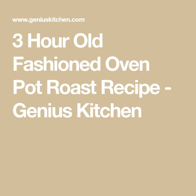 3 Hour Old Fashioned Oven Pot Roast Recipe - Genius Kitchen