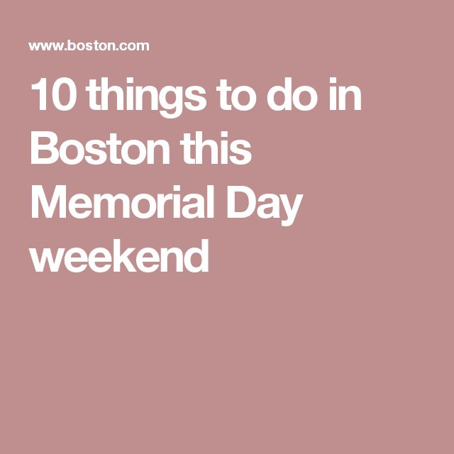 10 things to do in Boston this Memorial Day weekend