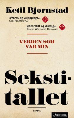 Det store sekstitallet og den lille familien. Ketil Bjørnstad har skrevet et dypt personlig erindringsverk i romans form.