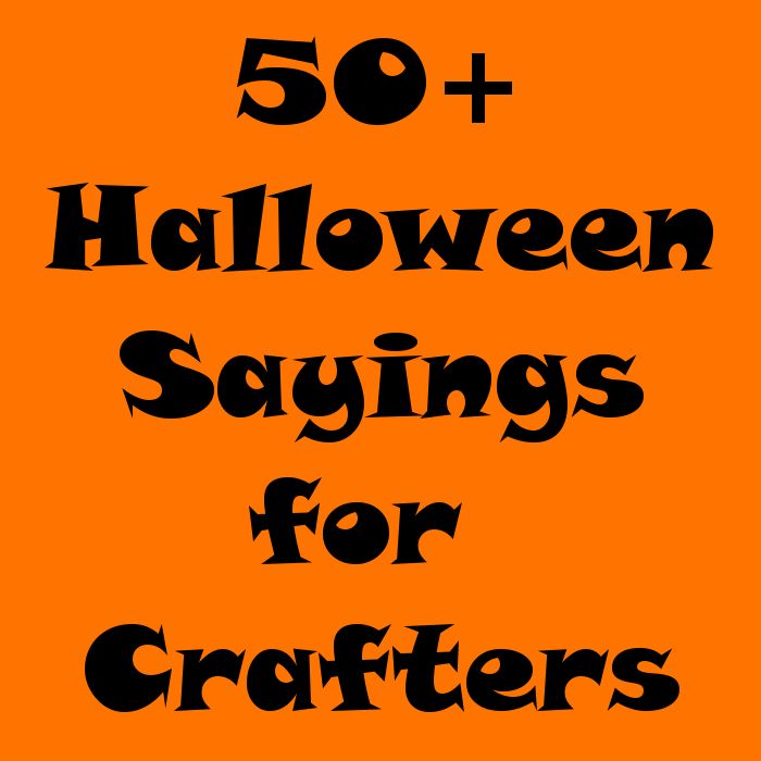 50 Best Happy Halloween Quotes Wishes Greetings And Sayings With Pictures: 50+ Halloween Sayings For Crafters