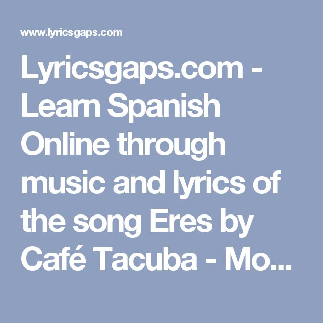 Lyricsgaps.com - Learn Spanish Online through music and lyrics of the song Eres by Café Tacuba - Mode BEGINNER