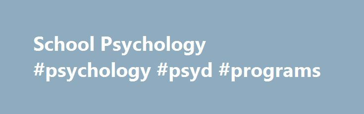 School Psychology #psychology #psyd #programs http://fitness.nef2.com/school-psychology-psychology-psyd-programs/  # School Psychology – Psy.D. The School Psychology Psy.D. Program is APA-accredited, as of April 2007, by the American Psychological Association, 750 First Street, NE, Washington, D.C. 20002-4242, tel. (202) 336-5979. The School Psychology Psy.D. Program is also fully approved, through December 2019, by the National Association of School Psychologists (NASP). The School…