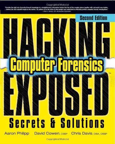 Bestseller Books Online Hacking Exposed Computer Forensics, Second Edition: Computer Forensics Secrets & Solutions Aaron Philipp, David Cowen, Chris Davis $26.9  - http://www.ebooknetworking.net/books_detail-0071626778.html