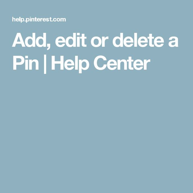 Add, edit or delete a Pin | Help Center