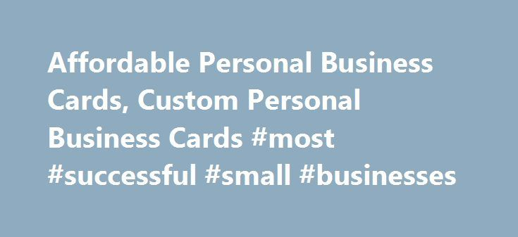 Affordable Personal Business Cards, Custom Personal Business Cards #most #successful #small #businesses http://bank.remmont.com/affordable-personal-business-cards-custom-personal-business-cards-most-successful-small-businesses/  #personal business cards # Only one promo code can be used per order. Savings will be reflected in your shopping cart. Discounts cannot be applied to shipping and processing, taxes, design services, previous purchases or products on the Vistaprint Promotional…