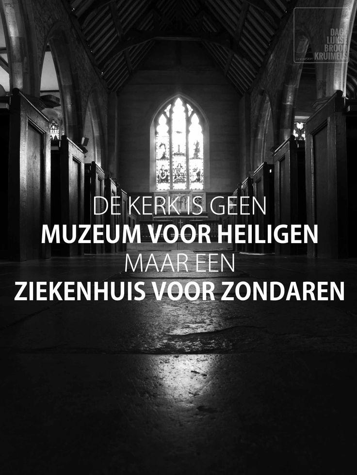 De kerk is geen museum voor heiligen, maar een ziekenhuis voor zondaren   http://www.dagelijksebroodkruimels.nl/bijbelse-wijsheden/de-kerk-geen-museum-voor-heiligen-maar-een-ziekenhuis-voor-zondaren/