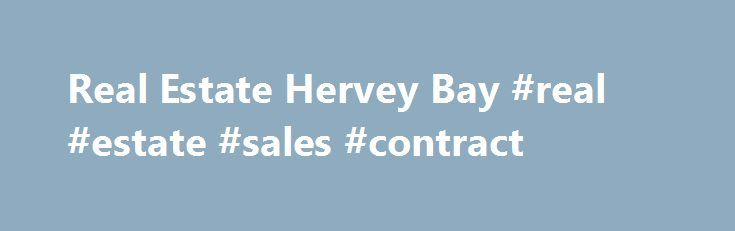 Real Estate Hervey Bay #real #estate #sales #contract http://real-estate.remmont.com/real-estate-hervey-bay-real-estate-sales-contract/  #hervey bay real estate # Real Estate Hervey Bay Buying and Renting Hervey Bay is one of the most desirable locations in Queensland, making it the ideal place to either buy or rent a property . Its strong sense of community and access to a wealth of facilities and services make it a great place… Read More »The post Real Estate Hervey Bay #real #estate…