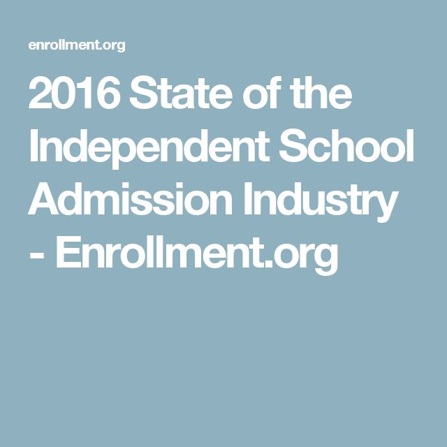 2016 State of the Independent School Admission Industry - Enrollment.org