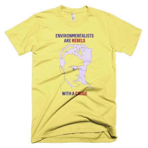Environmentalists are Rebels with a Cause - Men Cotton-XS, S, 2XL