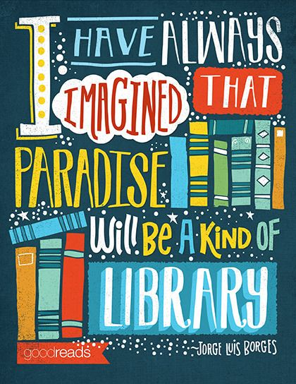 """I have always imagined that Paradise will be a kind of library."" -Sempre…"