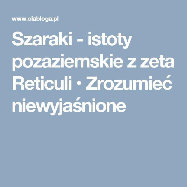 Szaraki - istoty pozaziemskie z zeta Reticuli • Zrozumieć niewyjaśnione