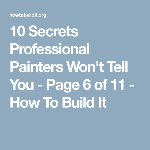 10 Secrets Professional Painters Won't Tell You - Page 6 of 11 - How To Build It