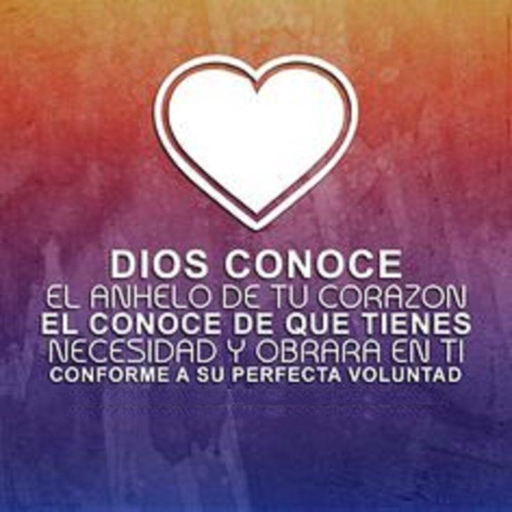 Dios conoce el anhelo de tu corazón, El conoce de que tienes necesidad y obrará en ti conforme a su perfecta voluntad.