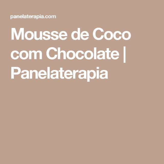 Mousse de Coco com Chocolate  |   Panelaterapia