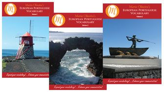 European Portuguese Vocabulary Volume 1, 2 and 3 on CD  Portuguese language learners can now purchase all three of Maria's Portuguese vocabulary CD programs bundled into one affordable price and available for a limited time ONLY! http://learn-to-speak-portuguese.com/sale-items.shtml