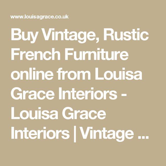 Buy Vintage, Rustic French Furniture online from Louisa Grace Interiors - Louisa Grace Interiors   Vintage Furniture Surrey