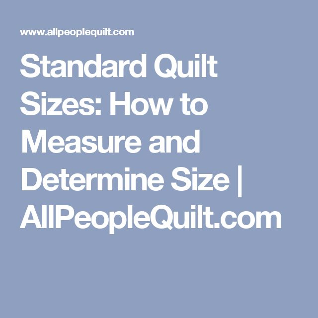 Standard Quilt Sizes: How to Measure and Determine Size | AllPeopleQuilt.com