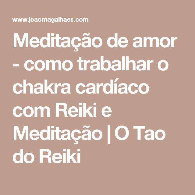 Meditação de amor - como trabalhar o chakra cardíaco com Reiki e Meditação | O Tao do Reiki