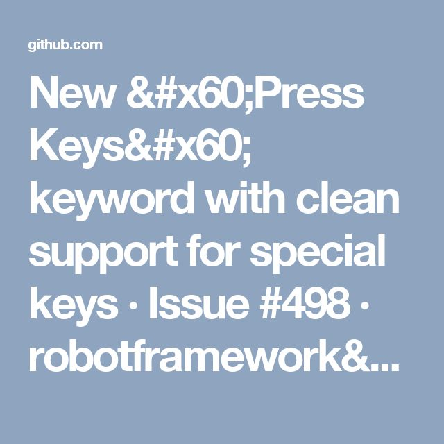 New `Press Keys` keyword with clean support for special keys · Issue #498 · robotframework/Selenium2Library