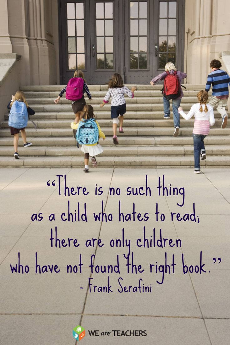 There is no such thing as a child who hates to read, there are only children who have not found the right book.
