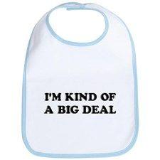 I'm Kind Of A Big Deal Funny Bib for