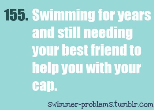 I've only swam for a little while, but thanks @Annie Compean Bouton  You always help me with my cap(: