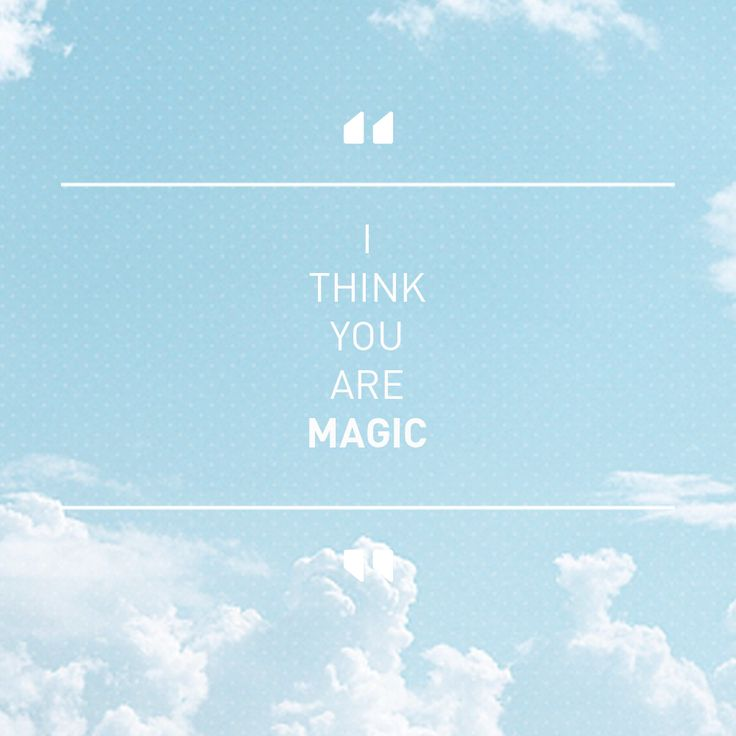 Hey, you are special, you are extraordinary creatures, and you are magic ! Happy monday fellas :)