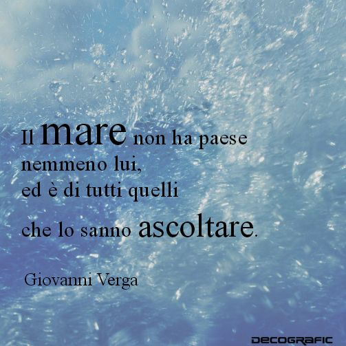 """""""Il mare non ha paese nemmeno lui, ed è di tutti quelli che lo sanno ascoltare"""" Giovanni Verga #citazioni #mare #letteratura"""