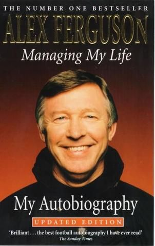 Managing My Life: My Autobiography Alex Ferguson