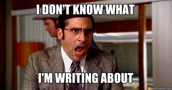 This is a meme that describes my writing skills. I've never had the best writing skills. I think to become a good writer you have to have imagination and be able to express your feelings. It's hard for me to do both of those and I think that's why I would rather do math then write. I'm better with numbers then I am with words.