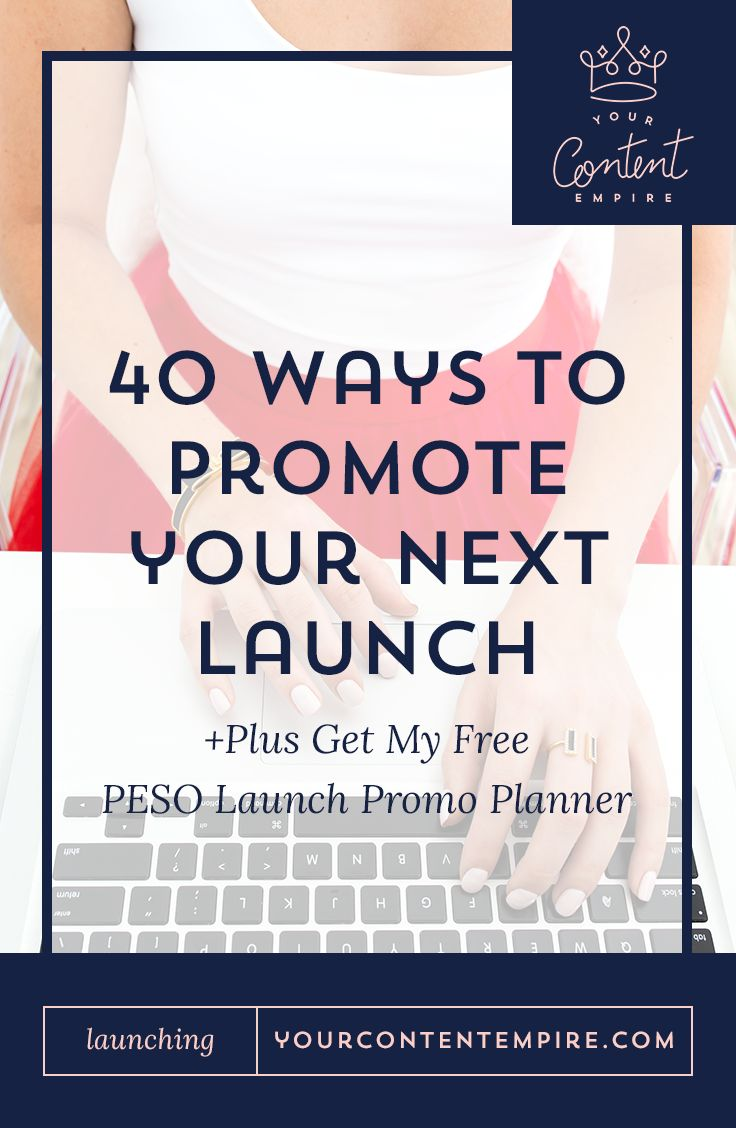 40 Ways to Promote Your Next #Launch // Your Content Empire
