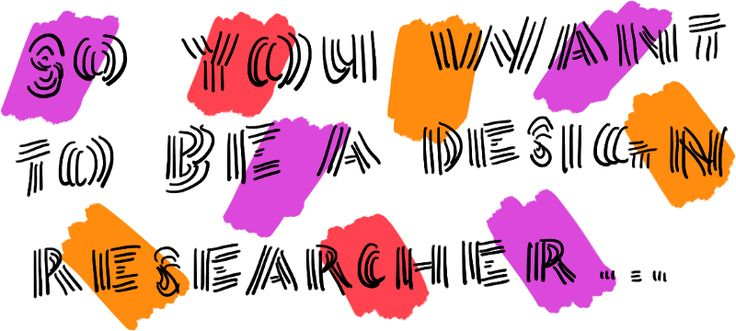 So you want to be a Design Researcher