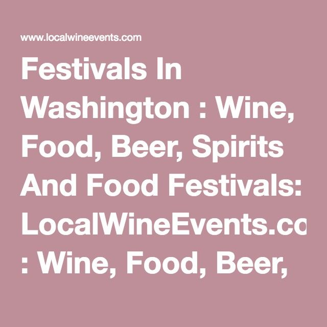 Festivals In Washington : Wine, Food, Beer, Spirits And Food Festivals: LocalWineEvents.com : Wine, Food, Beer, Or Spirits