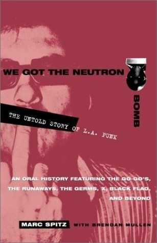 We Got the Neutron Bomb by Marc Spitz with Brendan Mullen | 15 Books Every Punk Must Read