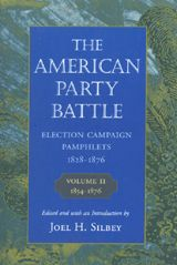 THE AMERICAN PARTY BATTLE: ELECTION CAMPAIGN PAMPHLETS, 1828-1876 Vol. II ~ Joel H. Silbey ~ Harvard University Press ~ 1999