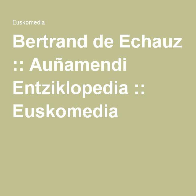 Bertrand de Echauz :: Auñamendi Entziklopedia :: Euskomedia
