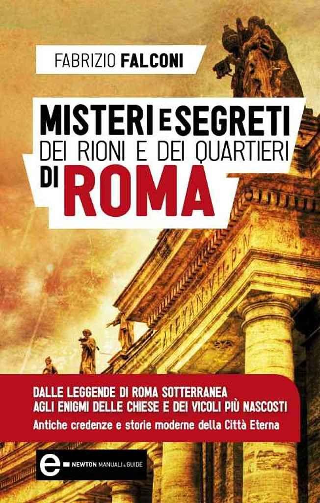 Domani, alle 18 alla Libreria Arion del Palazzo delle Esposizioni.  I  misteri di Roma  raccontati da Fabrizio Falconi